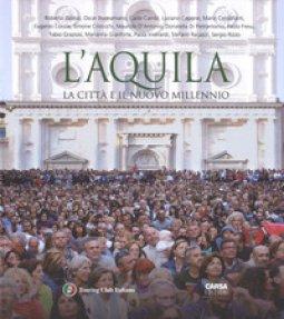 Copertina di 'L'Aquila. La città il il nuovo millennio. Ediz. italiana e inglese'