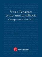 Vita e Pensiero: cento anni di editoria. Catalogo storico 1918-2017