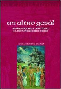 Copertina di 'Un altro Gesù? I vangeli apocrifi, il Gesù storico e il cristianesimo delle origini'