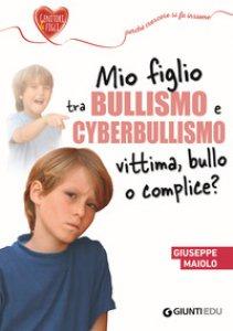 Copertina di 'Mio figlio tra bullismo e cyberbullismo. Vittima, bullo o complice?'