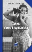 Donna, ebrea e comunista protagonista con i grandi italiani del '900 - Foà Chiaromonte Bice