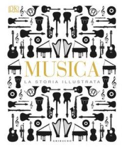 Copertina di 'Musica. La storia illustrata. Ediz. illustrata'