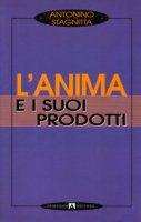 L'anima e i suoi prodotti - Antonino Stagnitta