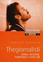 Thegiornalisti. Roma, Pamplona, Riccione e altri lidi - Benaglia Isabella