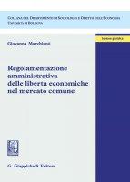 Regolamentazione amministrativa delle libertà economiche nel mercato comune - Giovanna Marchiano'