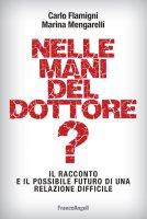 Nelle mani del dottore? Il racconto e il possibile futuro di una relazione difficile - Carlo Flamigni, Marina Mengarelli