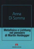 Metafisica e Lichtung nel pensiero di Martin Heidegger - Di Somma Anna