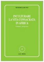 Inculturare la vita consacrata in Africa - Gahungu Méthode