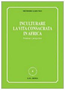Copertina di 'Inculturare la vita consacrata in Africa'