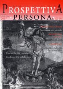 Copertina di 'Prospettiva persona. Trimestrale di cultura, etica e politica (2017). Vol. 101-102'