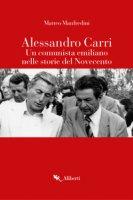 Alessandro Carri. Un comunista emiliano nelle storie del Novecento - Manfredini Matteo