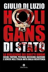 Copertina di 'Hooligans di Stato. La violazione dei diritti umani: eccidi, torture, pestaggi, uccisioni, razzismo e sevizie nell'Italia nata dalla Resistenza'