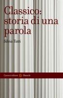 Classico: storia di una parola - Silvia Tatti