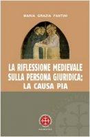 La Riflessione medievale sulla persona giuridica: la causa pia - Fantini M. Grazia