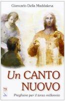 Un canto nuovo - Della Maddalena Giancarlo