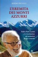 Eremita dei monti azzurri. Padre Pietro Lavini e la ricostruzione del monastero di San Leonardo. (L') - Egidio Picucci