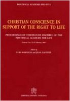 Christian Conscience in Support of the Right to Life. Proceedings of Thirteenth  Assembly of the Pontifical Academy for Life