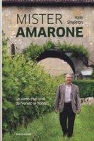 Mister Amarone. Un uomo e un vino dal Veneto al mondo - Singleton Kate