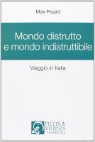 Mondo distrutto e mondo indistruttibile. Viaggio in Italia - Max Picard