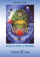 Solo per amore - Corrado Latino