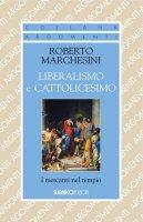 Liberalismo e cattolicesimo - Roberto Marchesini