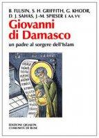 Giovanni di Damasco un padre al sorgere dell'Islam - Flusin Bernard, Griffith Sidney H., Khodr' Georges