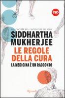 Le regole della cura. La medicina è un racconto - Mukherjee Siddartha