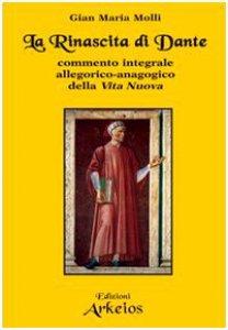 Copertina di 'La rinascita di Dante. Commento integrale allegorico-anagogico della Vita Nuova'