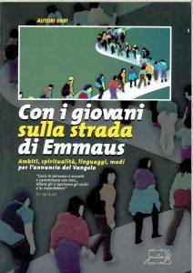 Copertina di 'Con i giovani sulla strada di Emmaus. Ambiti, spirtualità, modi per l'annuncio del Vangelo'