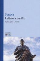 Lettere a Lucilio. Testo latino a fronte - Seneca L. Anneo