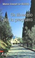 Un itinerario per la preghiera - Marie-Joseph Le Guillou