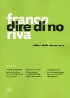 Dire di no. Feticci della democrazia - Riva Franco