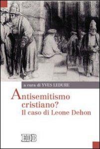Copertina di 'Antisemitismo cristiano? Il caso di Leone Dehon'