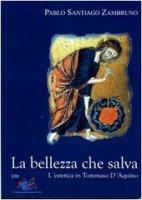 La bellezza che salva. L'estetica in Tommaso D'Aquino - Zambruno Santiago P.