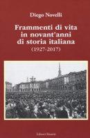 Frammenti di vita in novant'anni di storia italiana (1927-2017) - Novelli Diego