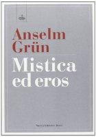 Mistica ed eros - Grün Anselm