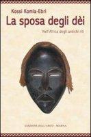 La sposa degli dei. Nell'Africa degli antichi riti - Komla-Ebri Kossi