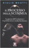 Il processo della scimmia. La guerra dell'evoluzione e le profezie di un vecchio biochimico - Meotti Giulio