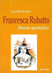 Copertina di 'Francesca Rubatto. Donna apostolica'