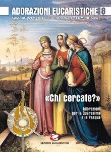 Copertina di 'Adorazioni eucaristiche. «Chi cercate?»'