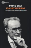 Io che vi parlo. Conversazione con Giovanni Tesio - Levi Primo, Tesio Giovanni