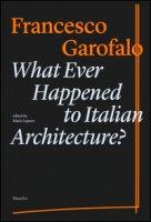 What ever happened to italiano architecture? Ediz. illustrata - Garofalo Francesco