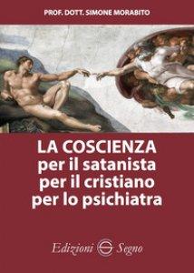 Copertina di 'La coscienza per il satanista per il cristiano per lo psichiatra'