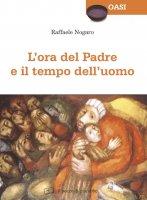 L' ora del Padre e il tempo dell'uomo - Raffaele Nogaro