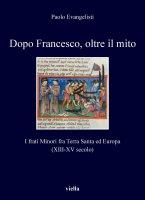 Dopo Francesco, oltre il mito - Paolo Evangelisti