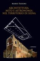 Architettura, mito e astronomia nel territorio di Siena. - Mario Tassoni