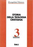 Storia della teologia cristiana [vol_3] / Secc. XVIII-XIX-XX - Vilanova Evangelista