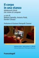 Il corpo in una stanza. Adolescenti ritirati che vivono di computer - AA. VV., Roberta Spiniello, Antonio Piotti, Davide Comazzi