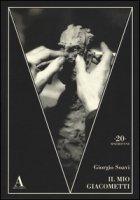 Il mio Giacometti. Ediz. illustrata - Soavi Giorgio