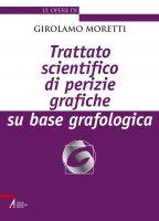 Trattato scientifico di perizie grafiche su base grafologica - Moretti Girolamo